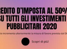 Credito d'imposta al 50% su tutti gli investimenti pubblicitari 2020